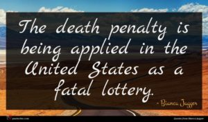 Bianca Jagger quote : The death penalty is ...