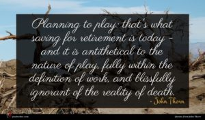 John Thorn quote : Planning to play that's ...