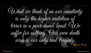 Mario Puzo quote : What we think of ...