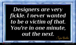 Tyra Banks quote : Designers are very fickle ...
