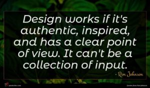 Ron Johnson quote : Design works if it's ...