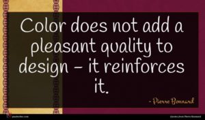 Pierre Bonnard quote : Color does not add ...