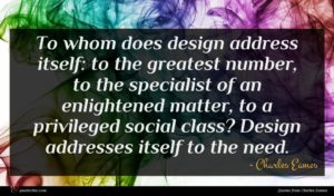 Charles Eames quote : To whom does design ...