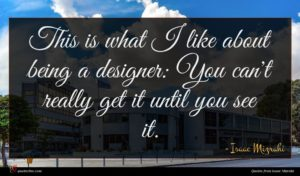 Isaac Mizrahi quote : This is what I ...