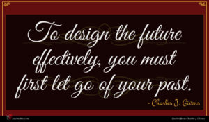 Charles J. Givens quote : To design the future ...