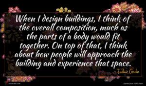 Tadao Ando quote : When I design buildings ...