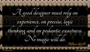 Niklaus Wirth quote : A good designer must ...