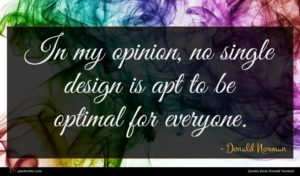 Donald Norman quote : In my opinion no ...