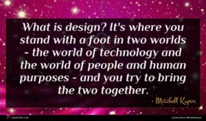 Mitchell Kapor quote : What is design It's ...
