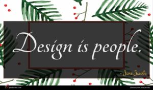 Jane Jacobs quote : Design is people ...