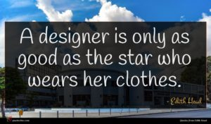 Edith Head quote : A designer is only ...