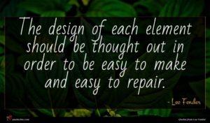 Leo Fender quote : The design of each ...