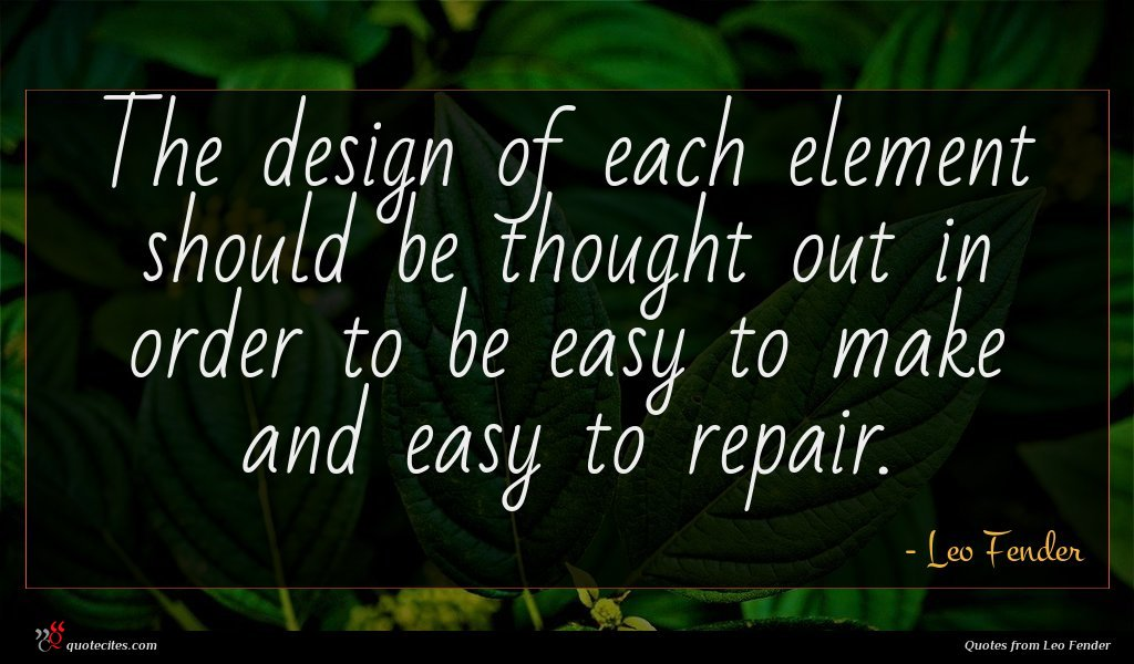 The design of each element should be thought out in order to be easy to make and easy to repair.