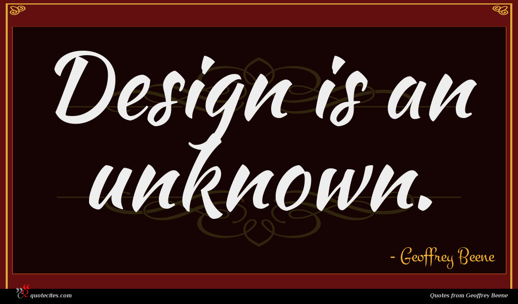 Design is an unknown.