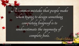 Douglas Adams quote : A common mistake that ...