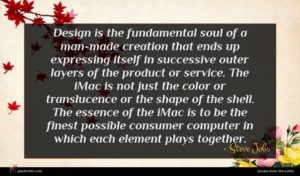 Steve Jobs quote : Design is the fundamental ...