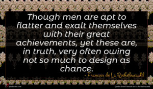 Francois de La Rochefoucauld quote : Though men are apt ...