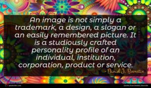 Daniel J. Boorstin quote : An image is not ...