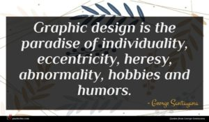George Santayana quote : Graphic design is the ...