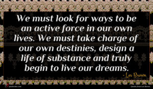 Les Brown quote : We must look for ...