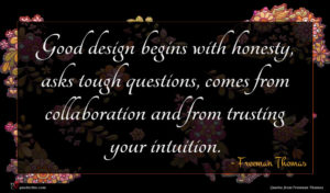 Freeman Thomas quote : Good design begins with ...