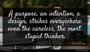 David Hume quote : A purpose an intention ...