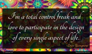 Drew Barrymore quote : I'm a total control ...