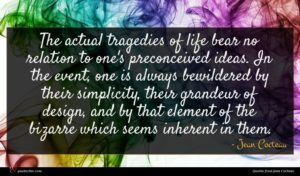 Jean Cocteau quote : The actual tragedies of ...