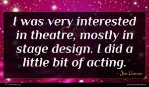Jim Henson quote : I was very interested ...