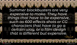 Ang Lee quote : Summer blockbusters are very ...