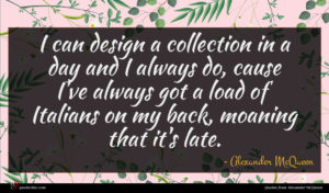 Alexander McQueen quote : I can design a ...