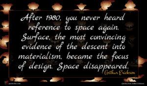 Arthur Erickson quote : After you never heard ...