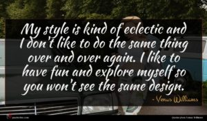 Venus Williams quote : My style is kind ...
