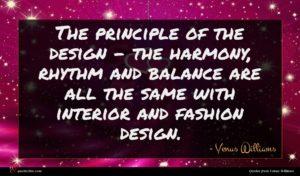 Venus Williams quote : The principle of the ...