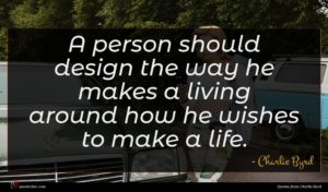 Charlie Byrd quote : A person should design ...
