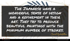 David Rockefeller quote : The Japanese have a ...