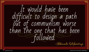 Aleksandr Solzhenitsyn quote : It would have been ...