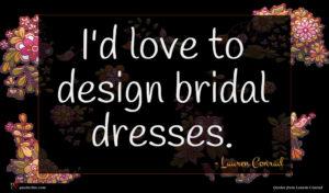 Lauren Conrad quote : I'd love to design ...