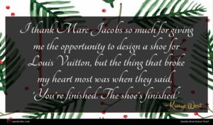 Kanye West quote : I thank Marc Jacobs ...