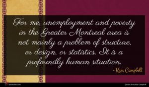 Kim Campbell quote : For me unemployment and ...