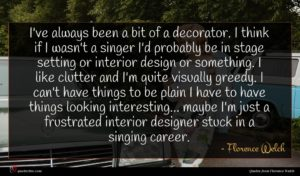 Florence Welch quote : I've always been a ...