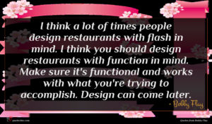 Bobby Flay quote : I think a lot ...