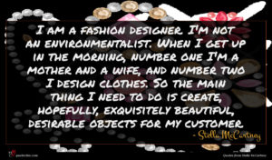 Stella McCartney quote : I am a fashion ...