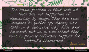 Jaron Lanier quote : The basic problem is ...