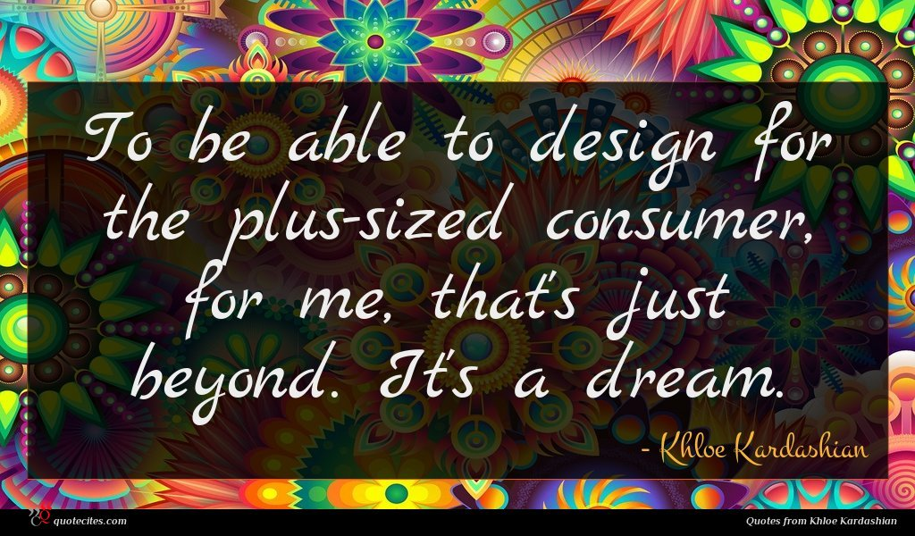 To be able to design for the plus-sized consumer, for me, that's just beyond. It's a dream.