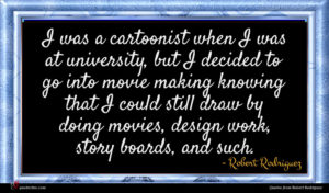 Robert Rodriguez quote : I was a cartoonist ...