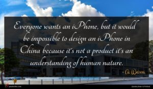 Ai Weiwei quote : Everyone wants an iPhone ...