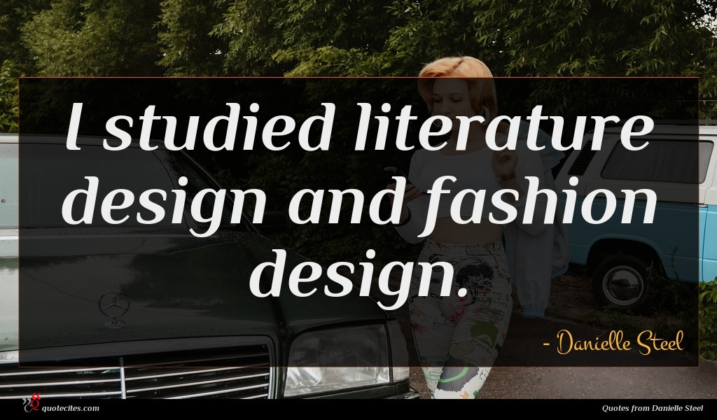 I studied literature design and fashion design.