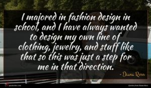 Diana Ross quote : I majored in fashion ...