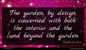 Stephen Gardiner quote : The garden by design ...